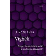 VIGHÉK - IZINGER ANNA ÉLETÚTINTERJÚI A RENDSZERVÁLTÁS ÉVEIBŐL