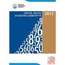 MEGYÉK, RÉGIÓK STATISZTIKAI ZSEBKÖNYVE, 2012
