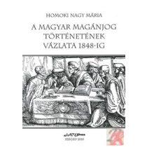 A MAGYAR MAGÁNJOG TÖRTÉNETÉNEK VÁZLATA 1848-IG