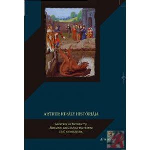 ARTHUR KIRÁLY HISTÓRIÁJA – GEOFFREY OF MONMOUTH: BRITANNIA KIRÁLYAINAK TÖRTÉNETE CÍMŰ KRÓNIKÁJÁBÓL