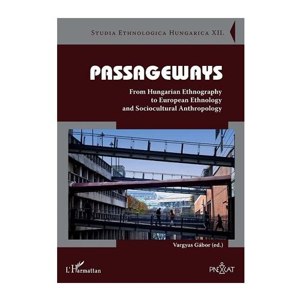 PASSAGEWAYS. FROM HUNGARIAN ETHNOGRAPHY TO EUROPEAN ETHNOLOGY AND SOCIOCULTURAL ANTHROPOLOGY
