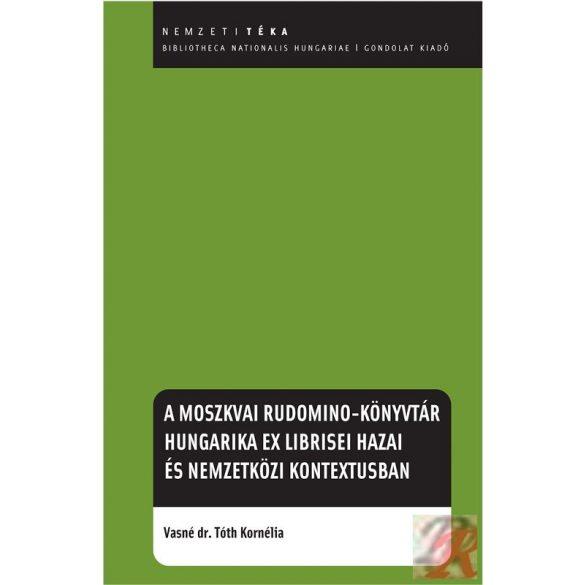 A MOSZKVAI RUDOMINO-KÖNYVTÁR HUNGARIKA EX LIBRISEI HAZAI ÉS NEMZETKÖZI KONTEXTUSBAN