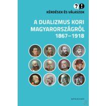 KÉRDÉSEK ÉS VÁLASZOK A DUALIZMUS KORI MAGYARORSZÁGRÓL, 1867-1918