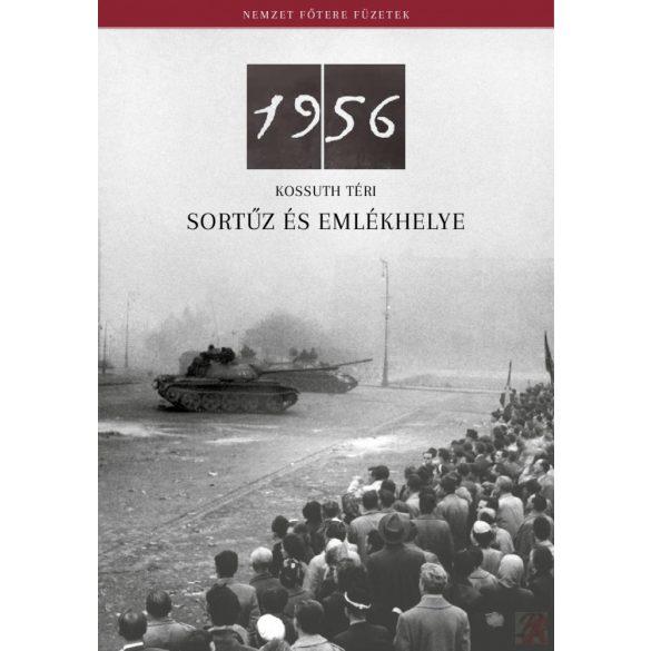AZ 1956-OS KOSSUTH TÉRI SORTŰZ ÉS EMLÉKHELYE