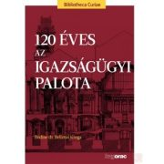 120 ÉVES AZ IGAZSÁGÜGYI PALOTA