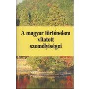 A MAGYAR TÖRTÉNELEM VITATOTT SZEMÉLYISÉGEI 2.
