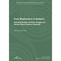 FROM ELEPHANTINE TO BABYLON. SELECTED STUDIES OF PÉTER VARGYAS ON ANCIENT NEAR EASTERN ECONOMY