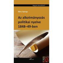 AZ ALKOTMÁNYOZÁS POLITIKAI NYELVE 1848–49-BEN