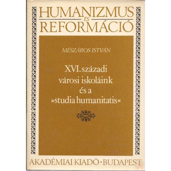 """XVI. SZÁZADI VÁROSI ISKOLÁINK ÉS A """"STUDIA HUMANITATIS"""""""
