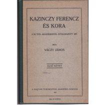 KAZINCZY FERENCZ ÉS KORA I. kötet