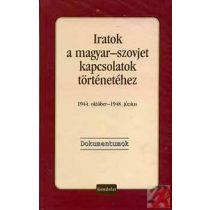 IRATOK A MAGYAR-SZOVJET KAPCSOLATOK TÖRTÉNETÉHEZ, 1944. OKTÓBER - 1948. JÚNIUS. DOKUMENTUMOK