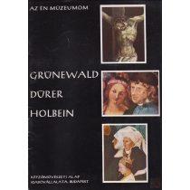 GRÜNEWALD - DÜRER - HOLBEIN