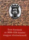 ÍROTT FORRÁSOK AZ 1050-1116 KÖZÖTTI MAGYAR TÖRTÉNELEMRŐL.
