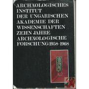 ARCHÄOLOGISCHES INSTITUT DER UNGARISCHEN AKADEMIE DER WISSENSCHAFTEN ZEHN JAHRE ARCHÄOLOGISCHE FORSCHUNG 1958-1968