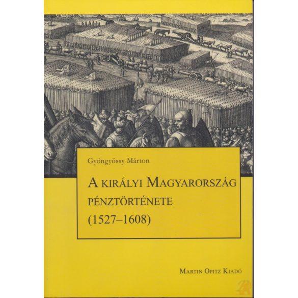 A KIRÁLYI MAGYARORSZÁG PÉNZTÖRTÉNETE (1527-1608)