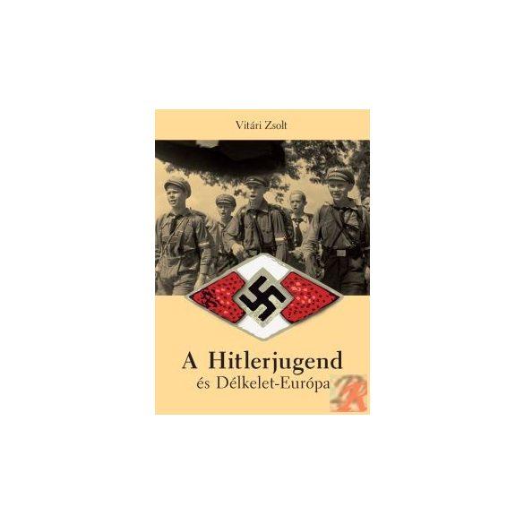 A HITLERJUGEND ÉS DÉLKELET-EURÓPA