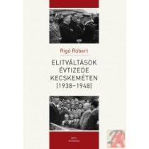 ELITVÁLTÁSOK ÉVTIZEDE KECSKEMÉTEN (1938–1948)