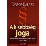A KISEBBSÉG JOGA - Kisebbségi törvénykezés Magyarországon (1988-2006)