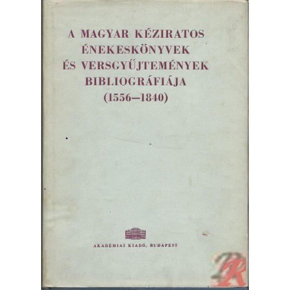 A MAGYAR KÉZIRATOS ÉNEKESKÖNYVEK ÉS VERSGYŰJTEMÉNYEK BIBLIOGRÁFIÁJA 1556-1840