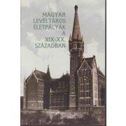 MAGYAR LEVÉLTÁROS ÉLETPÁLYÁK A XIX-XX. SZÁZADBAN