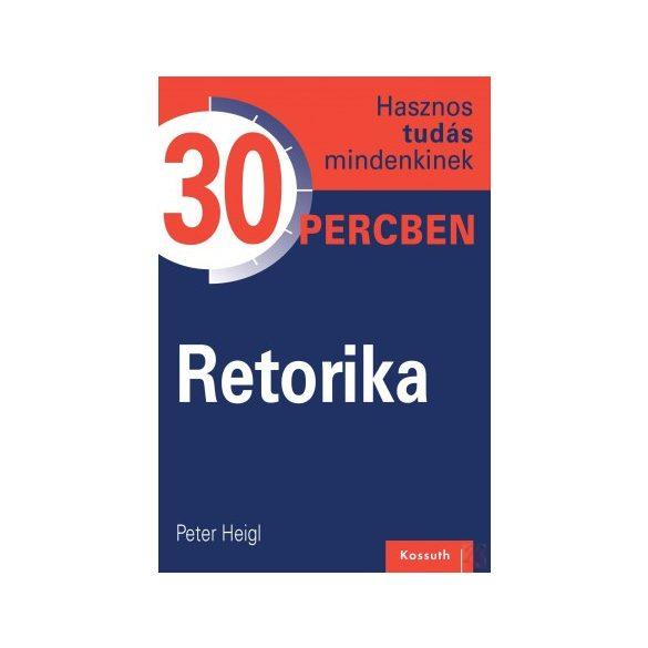 RETORIKA - HASZNOS TUDÁS MINDENKINEK 30 PERCBEN 7.