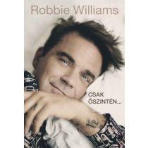 ROBBIE WILLIAMS - CSAK ŐSZINTÉN…