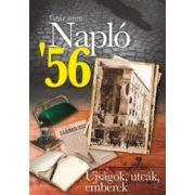 NAPLÓ '56 - ÚJSÁGOK, UTCÁK, EMBEREK