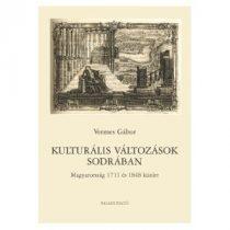 KULTURÁLIS VÁLTOZÁSOK SODRÁBAN. MAGYARORSZÁG 1711 ÉS 1848 KÖZÖTT