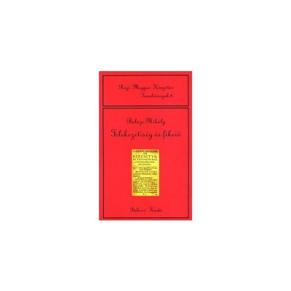 FELEKEZETISÉG ÉS FIKCIÓ. TANULMÁNYOK 16–17. SZÁZADI IRODALMUNKRÓL