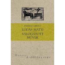LÚDAS MATYI / VÁLOGATOTT MŰVEK