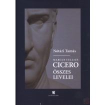 MARCUS TULLIUS CICERO ÖSSZES LEVELEI