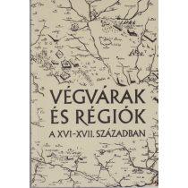 VÉGVÁRAK  ÉS RÉGIÓK A XVI-XVII. SZÁZADBAN