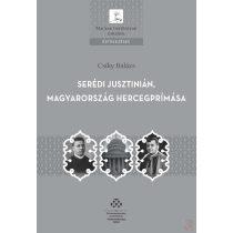 SERÉDI JUSZTINIÁN, MAGYARORSZÁG HERCEGPRÍMÁSA