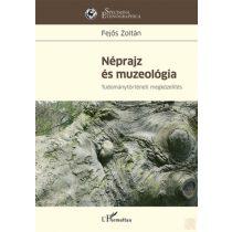 NÉPRAJZ ÉS MUZEOLÓGIA - TUDOMÁNYTÖRTÉNETI MEGKÖZELÍTÉS