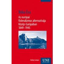 AZ EURÓPAI FÖDERALIZMUS ALTERNATÍVÁJA KÖZÉP-EURÓPÁBAN 1849–1945
