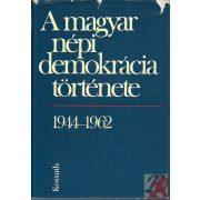A MAGYAR NÉPI DEMOKRÁCIA TÖRTÉNETE 1944-1962