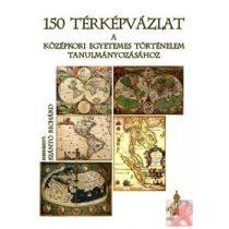 150 TÉRKÉPVÁZLAT A KÖZÉPKORI EGYETEMES TÖRTÉNELEM TANULMÁNYOZÁSÁHOZ