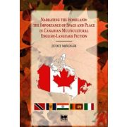 NARRATING THE HOMELAND: THE IMPORTANCE OF SPACE AND PLACE IN CANADIAN MULTICULTURAL ENGLISH-LANGUAGE FICTION