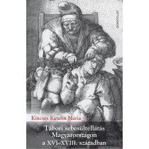 TÁBORI SEBESÜLTELLÁTÁS MAGYARORSZÁGON A XVI–XVIII. SZÁZADBAN