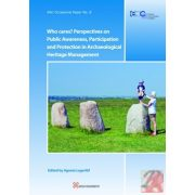 WHO CARES? PERSPECTIVES ON PUBLIC AWARENESS, PARTICIPATION AND PROTECTION IN ARCHAEOLOGICAL HERITAGE MANAGEMENT
