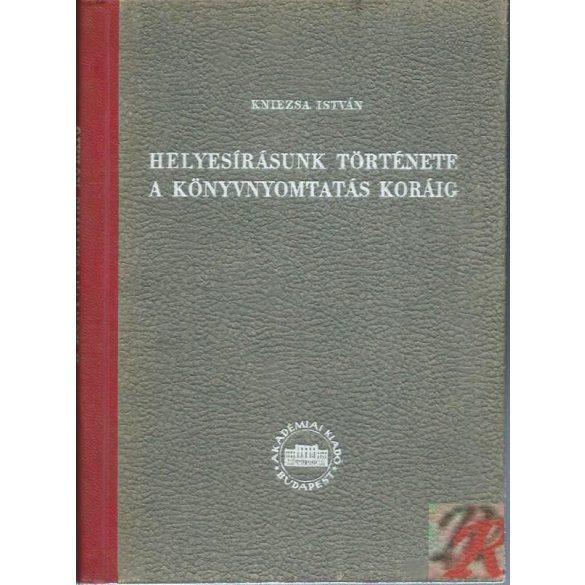 HELYESÍRÁSUNK TÖRTÉNETE A KÖNYVNYOMTATÁS KORÁIG