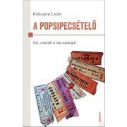 A POPSIPECSÉTELŐ - ÍRÓK, RENDEZŐK ÉS MÁS CSEPŰRÁGÓK