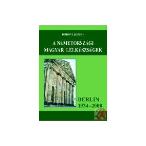 A NÉMETORSZÁGI MAGYAR LELKÉSZSÉGEK (BERLIN 1934-2000)