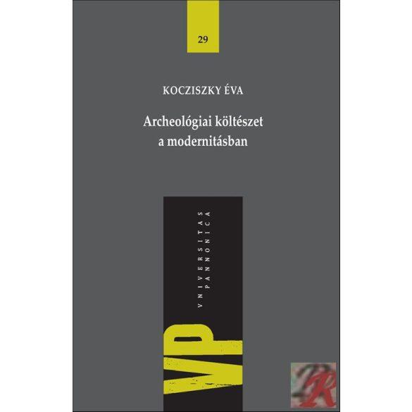ARCHEOLÓGIAI KÖLTÉSZET A MODERNITÁSBAN