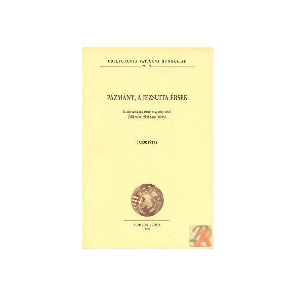 PÁZMÁNY, A JEZSUITA ÉRSEK. KINEVEZÉSÉNEK TÖRTÉNETE, 1615–1616