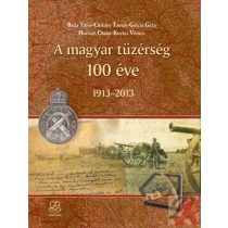 A MAGYAR TÜZÉRSÉG 100 ÉVE 1913-2013