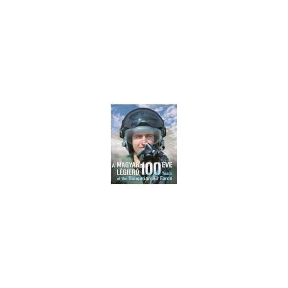 A MAGYAR LÉGIERŐ 100 ÉVE - YEARS OF THE HUNGARIAN AIR FORCE