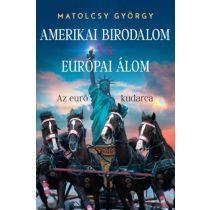 AMERIKAI BIRODALOM VS. EURÓPAI ÁLOM - AZ EURÓ KUDARCA
