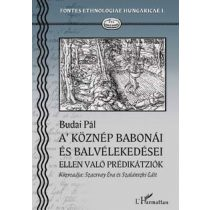 A KÖZNÉP BABONÁI ÉS BALVÉLEKEDÉSEI ELLEN VALÓ PRÉDIKÁTZIÓK. Nagy-Bajom, 1824-25