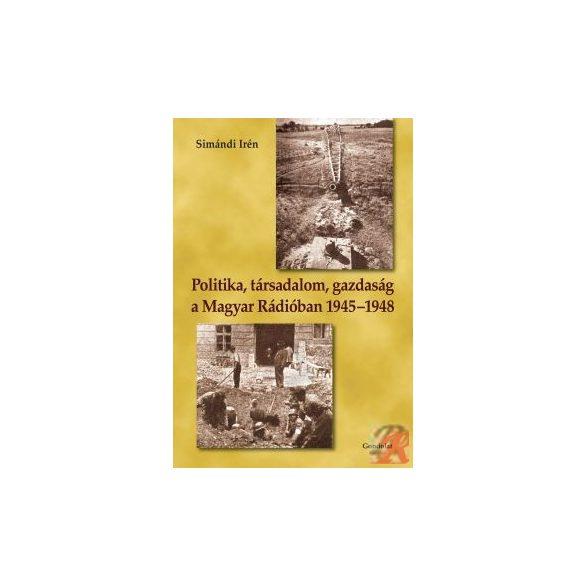 POLITIKA, TÁRSADALOM, GAZDASÁG A MAGYAR RÁDIÓBAN 1945–1948